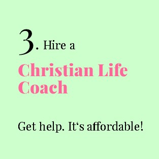 3. Hire a Christian life coach. Get help. It's affordable!